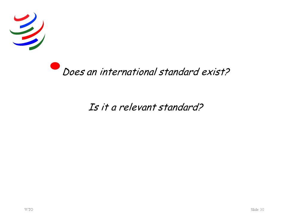 WTOSlide 30 Does an international standard exist Is it a relevant standard