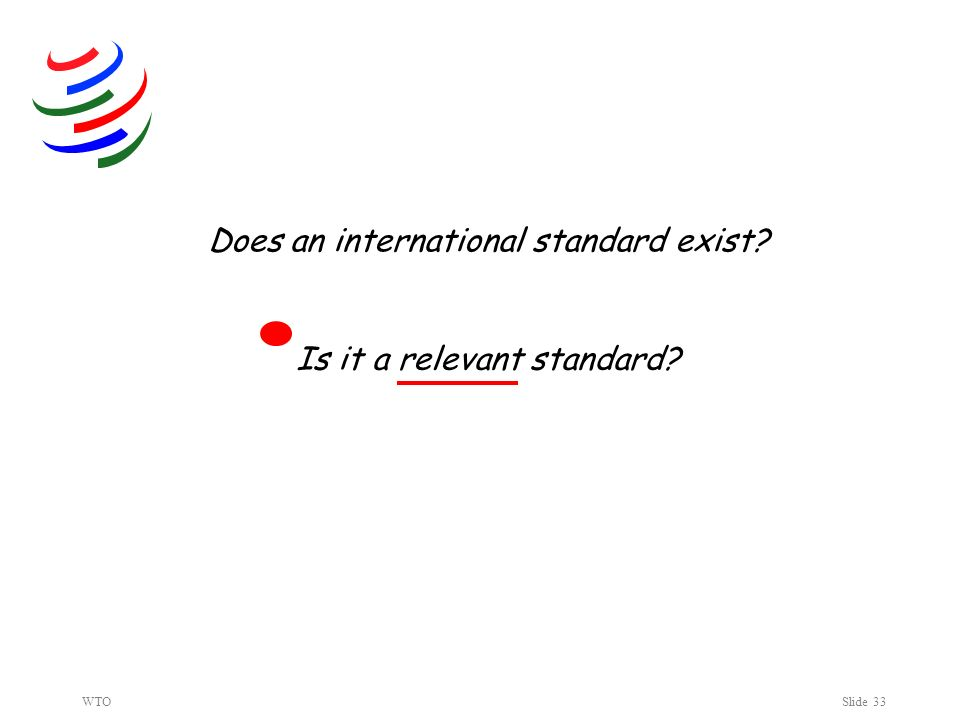 WTOSlide 33 Does an international standard exist Is it a relevant standard