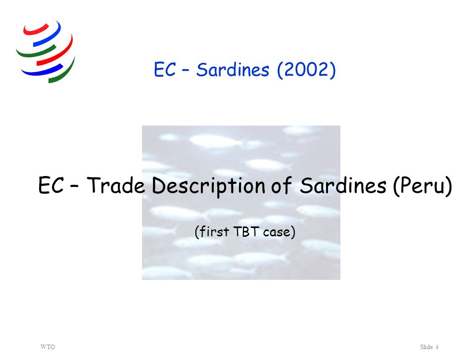 WTOSlide 4 EC – Sardines (2002) EC – Trade Description of Sardines (Peru) (first TBT case)