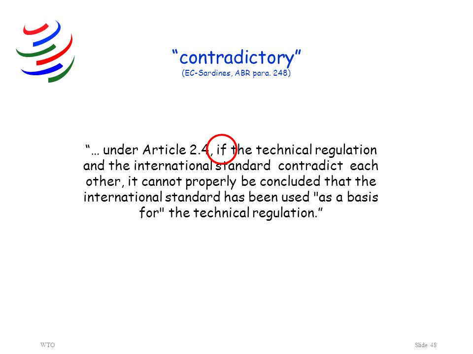 WTOSlide 48 contradictory (EC-Sardines, ABR para. 248) … under Article 2.4, if the technical regulation and the international standard contradict each