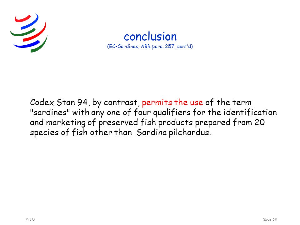 WTOSlide 50 conclusion (EC-Sardines, ABR para. 257, contd) Codex Stan 94, by contrast, permits the use of the term