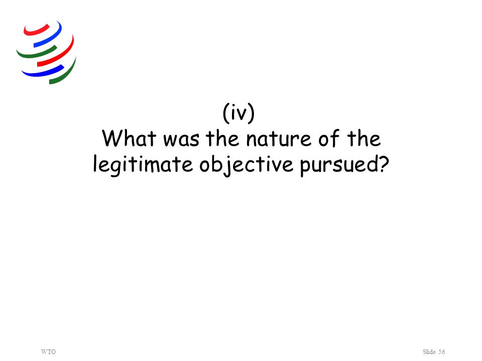 WTOSlide 56 (iv) What was the nature of the legitimate objective pursued