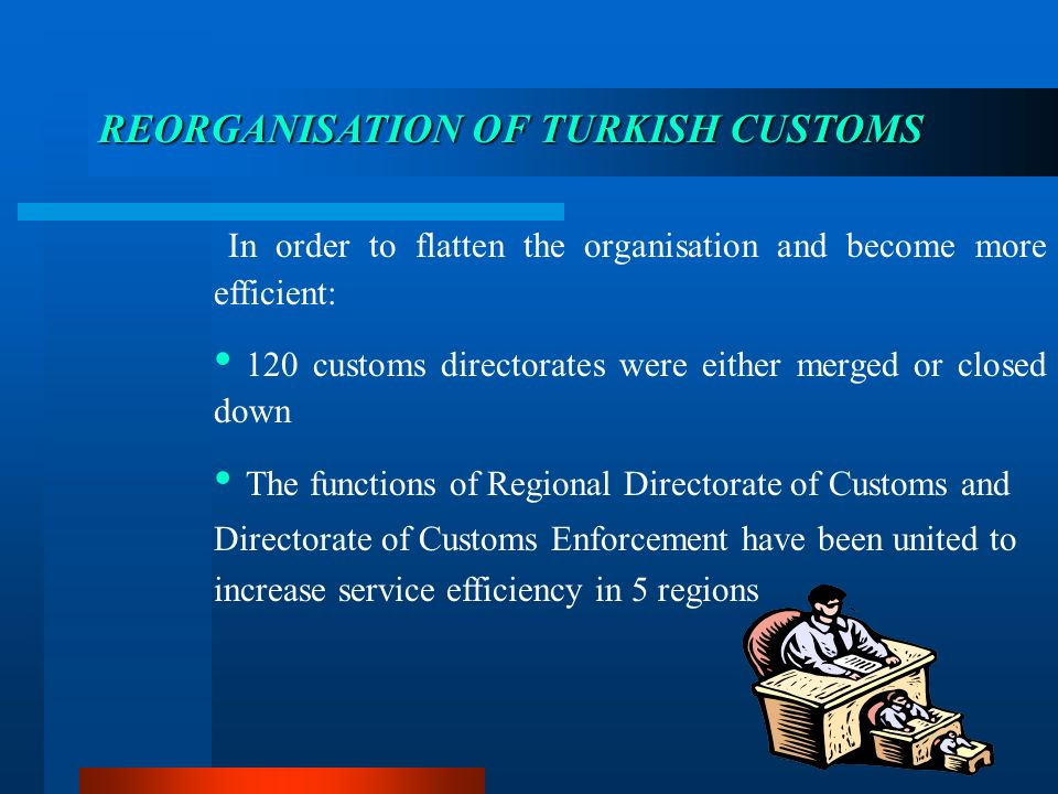 In order to flatten the organisation and become more efficient: 120 customs directorates were either merged or closed down The functions of Regional D