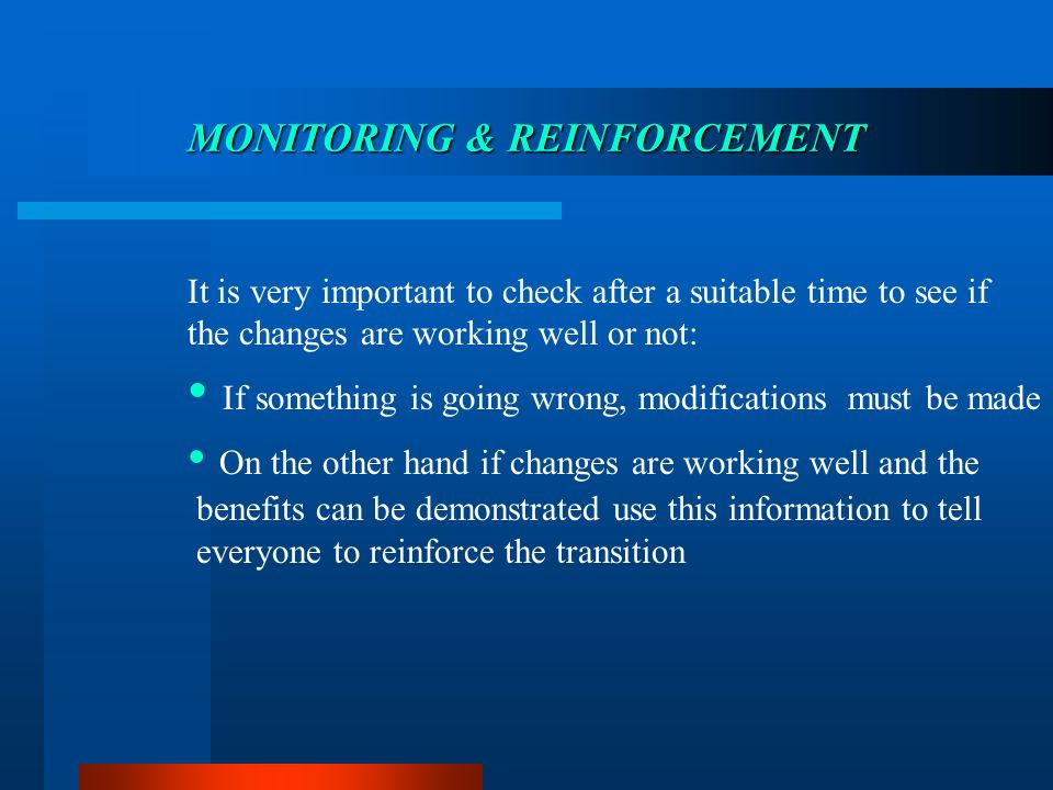 MONITORING & REINFORCEMENT It is very important to check after a suitable time to see if the changes are working well or not: If something is going wr