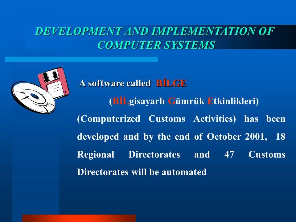 DEVELOPMENT AND IMPLEMENTATION OF COMPUTER SYSTEMS A software called BİLGE A software called BİLGE (BİLgisayarlı Gümrük Etkinlikleri) (Computerized Cu
