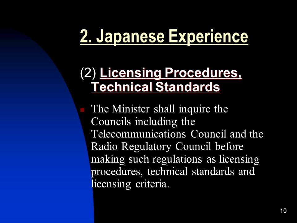 10 2. Japanese Experience Licensing Procedures, Technical Standards (2) Licensing Procedures, Technical Standards The Minister shall inquire the Counc