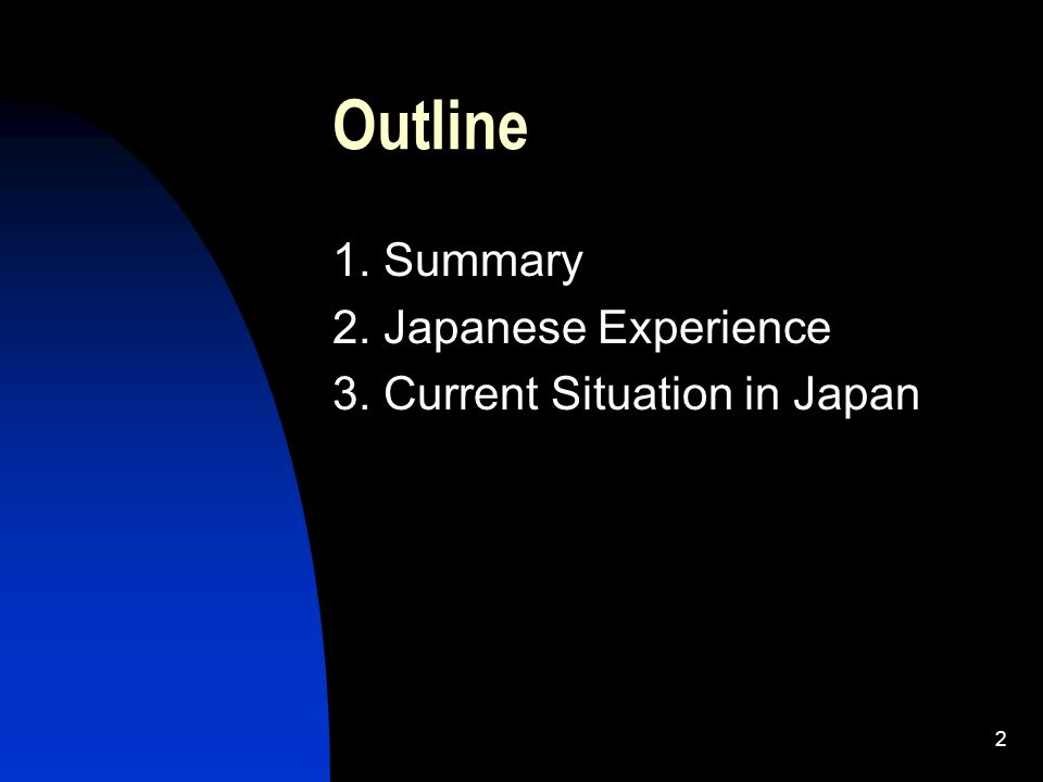 2 Outline 1. Summary 2. Japanese Experience 3. Current Situation in Japan
