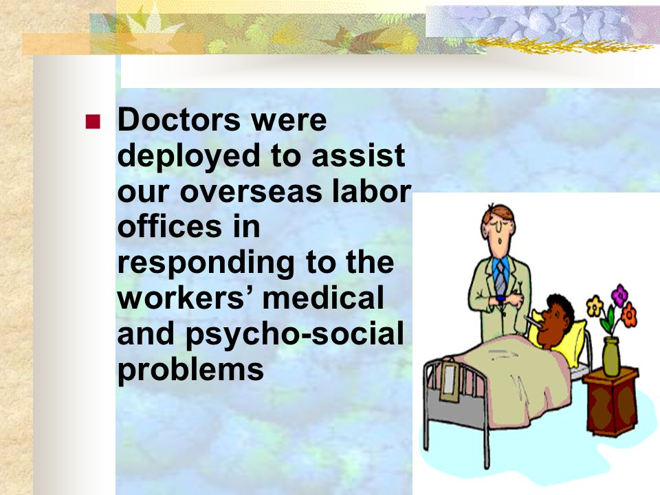 Doctors were deployed to assist our overseas labor offices in responding to the workers medical and psycho-social problems