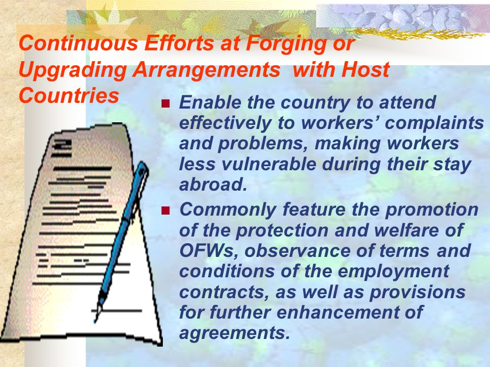 Continuous Efforts at Forging or Upgrading Arrangements with Host Countries Enable the country to attend effectively to workers complaints and problems, making workers less vulnerable during their stay abroad.