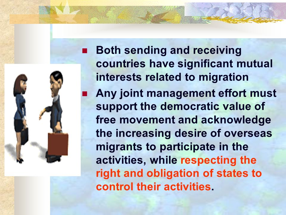 Both sending and receiving countries have significant mutual interests related to migration Any joint management effort must support the democratic va