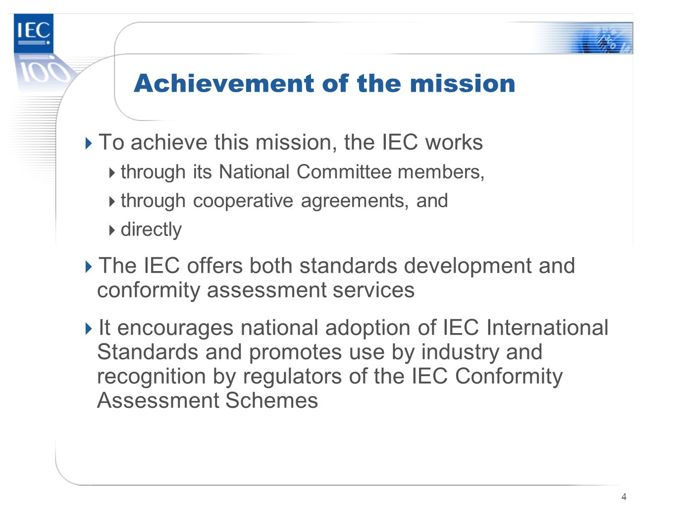 4 Achievement of the mission To achieve this mission, the IEC works through its National Committee members, through cooperative agreements, and direct