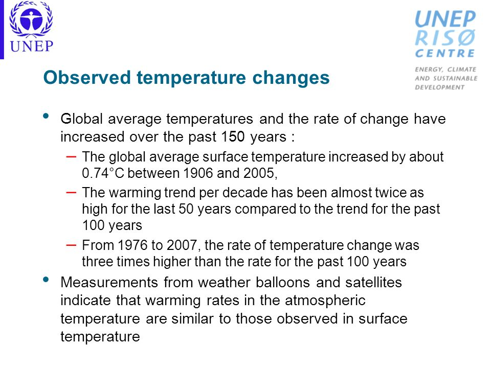 Observed temperature changes Global average temperatures and the rate of change have increased over the past 150 years : – The global average surface
