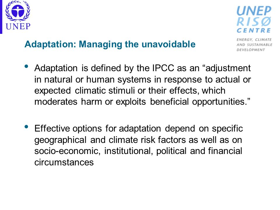 Adaptation: Managing the unavoidable Adaptation is defined by the IPCC as an adjustment in natural or human systems in response to actual or expected
