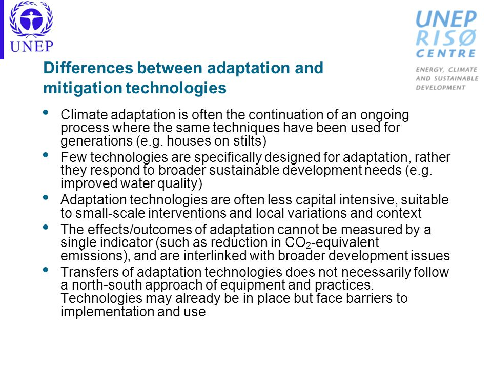 Differences between adaptation and mitigation technologies Climate adaptation is often the continuation of an ongoing process where the same technique