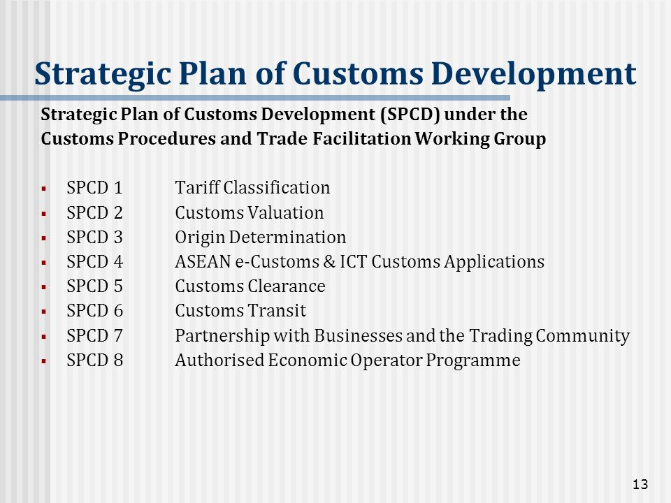 Strategic Plan of Customs Development Strategic Plan of Customs Development (SPCD) under the Customs Procedures and Trade Facilitation Working Group S