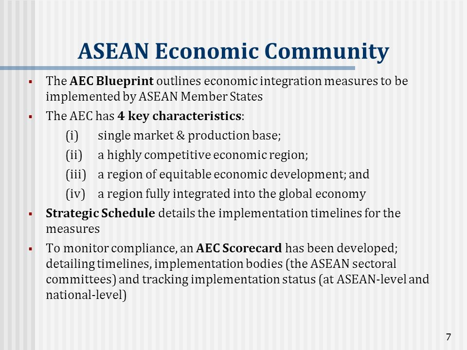 The AEC Blueprint outlines economic integration measures to be implemented by ASEAN Member States The AEC has 4 key characteristics: (i)single market