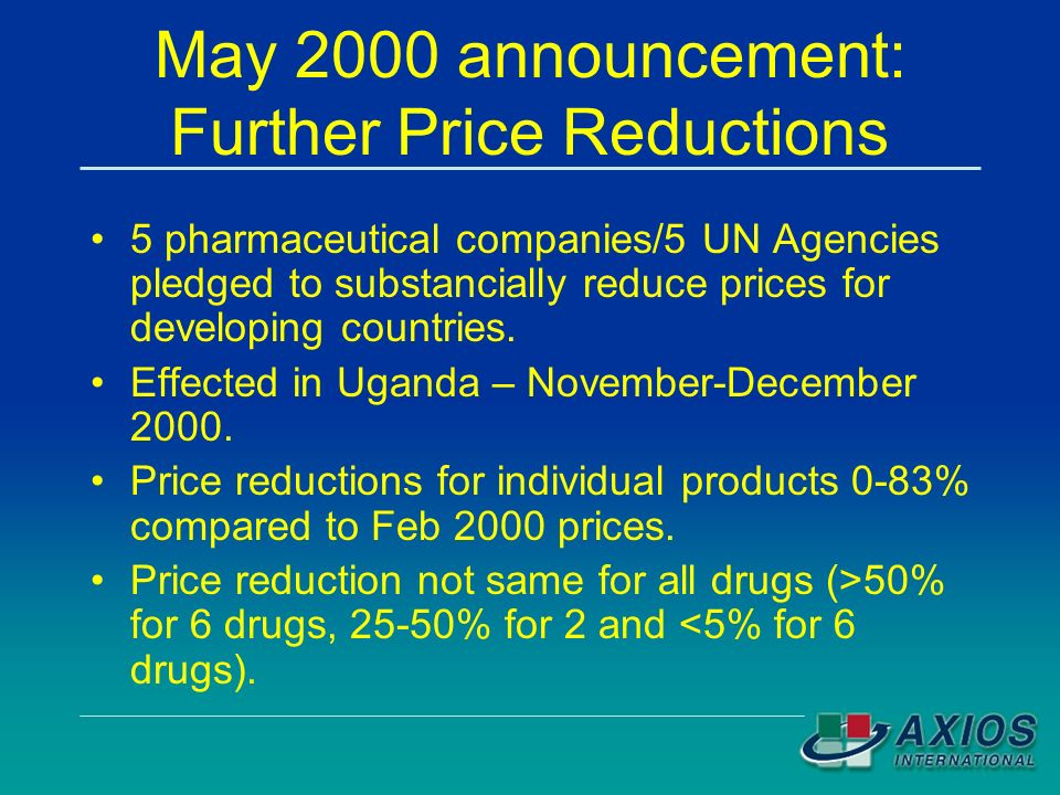 May 2000 announcement: Further Price Reductions 5 pharmaceutical companies/5 UN Agencies pledged to substancially reduce prices for developing countries.