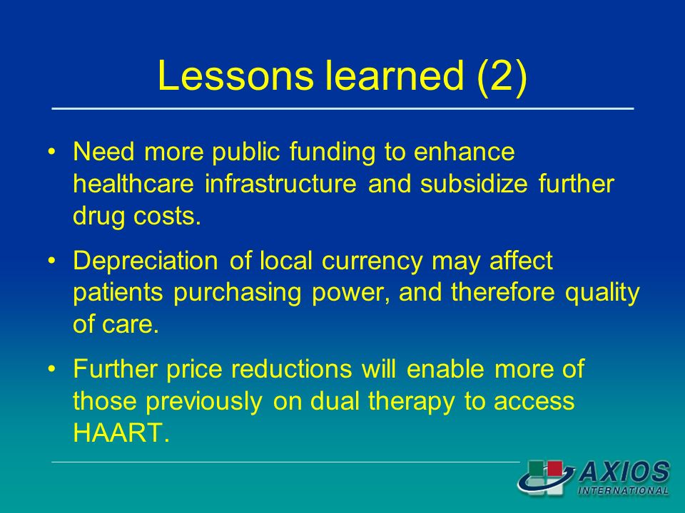 Lessons learned (2) Need more public funding to enhance healthcare infrastructure and subsidize further drug costs.