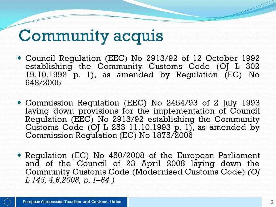 2 European Commission Taxation and Customs Union Community acquis Council Regulation (EEC) No 2913/92 of 12 October 1992 establishing the Community Customs Code (OJ L 302 19.10.1992 p.