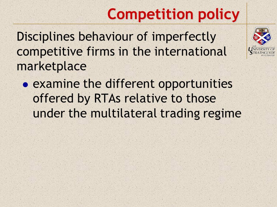 Competition in autarky In a world of self-sufficient countries firms produce entirely for domestic consumption If firms competitive and no distortions free market is efficient If a firm (or firms) exercise an inappropriate degree of market power government should use competition policies to address this behaviour anti-trust (AT) policies