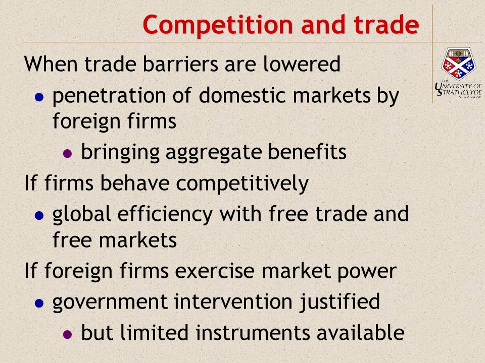 Competition and trade When trade barriers are lowered penetration of domestic markets by foreign firms bringing aggregate benefits If firms behave com