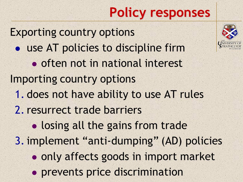 Policy responses Exporting country options use AT policies to discipline firm often not in national interest Importing country options 1.does not have