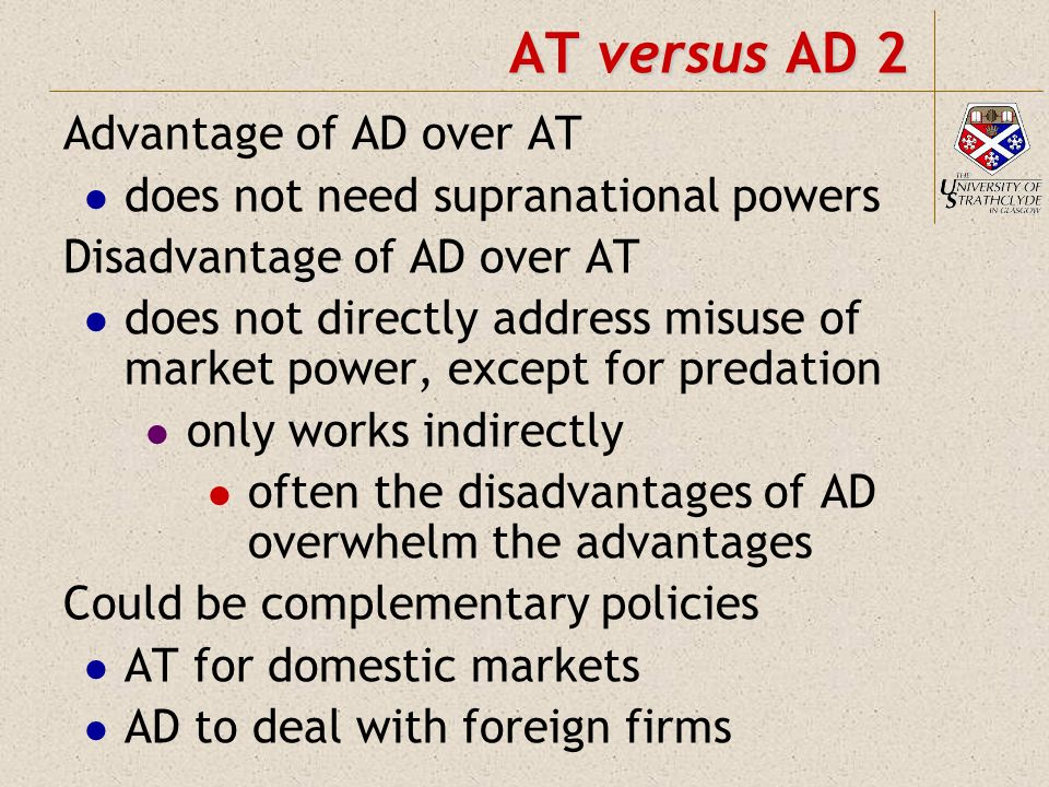 Stages of bilateral integration Trade Competition policy Self sufficiency (autarky) Autonomous competition (AT) policy Unilateral tariffsUnilateral AD actions RTA (free bilateral trade) Bilateral removal of AD Customs union (common external tariff) Common external AD policy Common marketCommon AT policy
