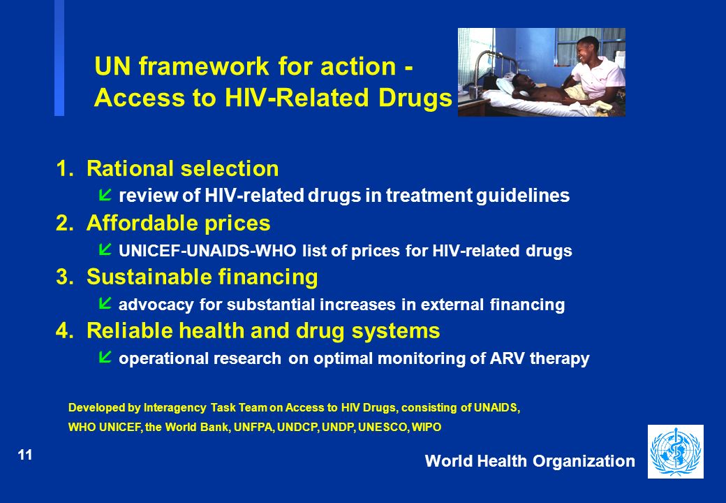 11 World Health Organization UN framework for action - Access to HIV-Related Drugs 1. Rational selection review of HIV-related drugs in treatment guid