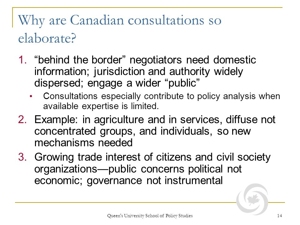 Queen s University School of Policy Studies 14 Why are Canadian consultations so elaborate.