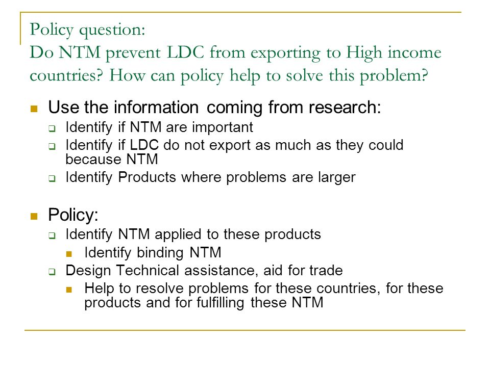 Policy question: Do NTM prevent LDC from exporting to High income countries? How can policy help to solve this problem? Use the information coming fro