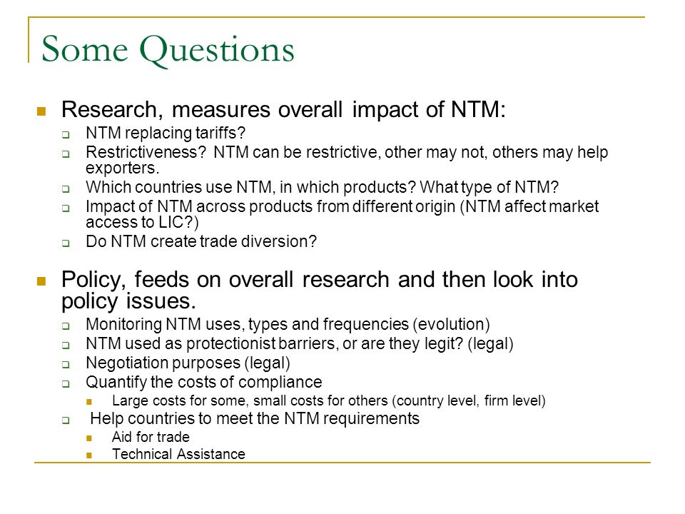 Some Questions Research, measures overall impact of NTM: NTM replacing tariffs.