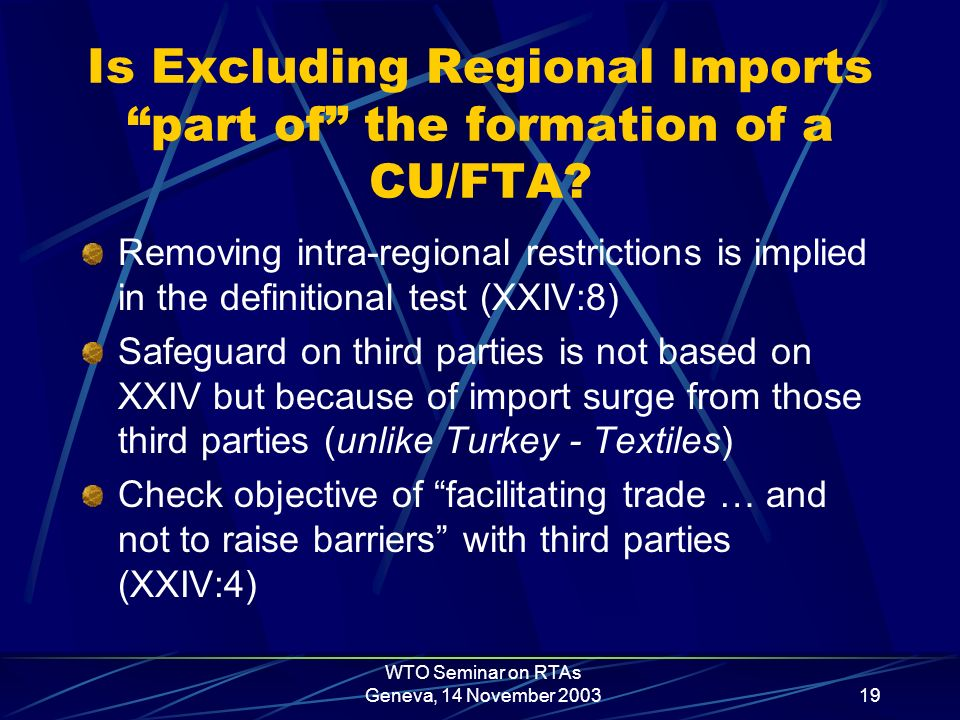 WTO Seminar on RTAs Geneva, 14 November 200319 Is Excluding Regional Imports part of the formation of a CU/FTA.