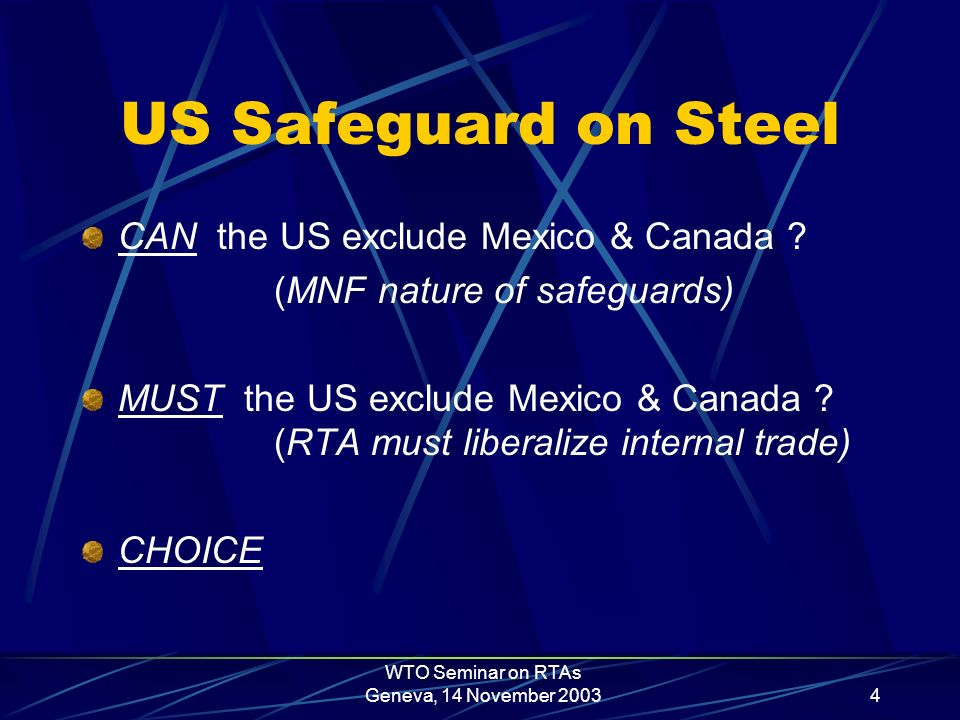 WTO Seminar on RTAs Geneva, 14 November 20034 US Safeguard on Steel CAN the US exclude Mexico & Canada .
