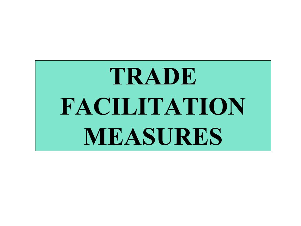 TRADE FACILITATION MEASURES