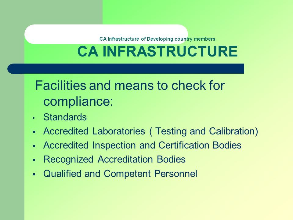 CA Infrastructure of Developing country members CA INFRASTRUCTURE Facilities and means to check for compliance: Standards Accredited Laboratories ( Te