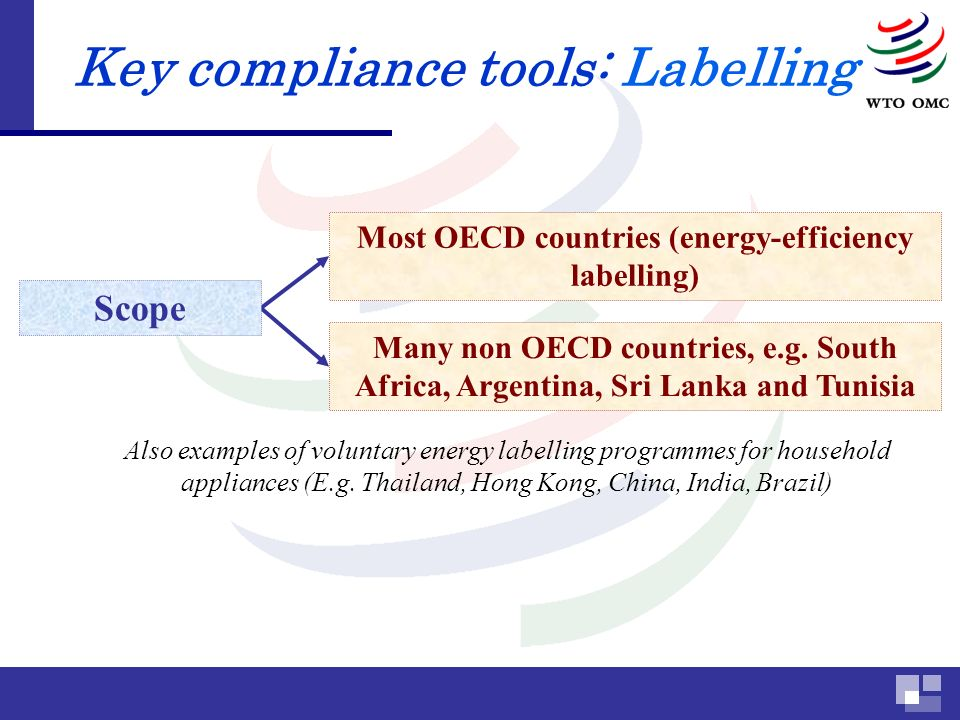 Key compliance tools: Labelling Most OECD countries (energy-efficiency labelling) Many non OECD countries, e.g.