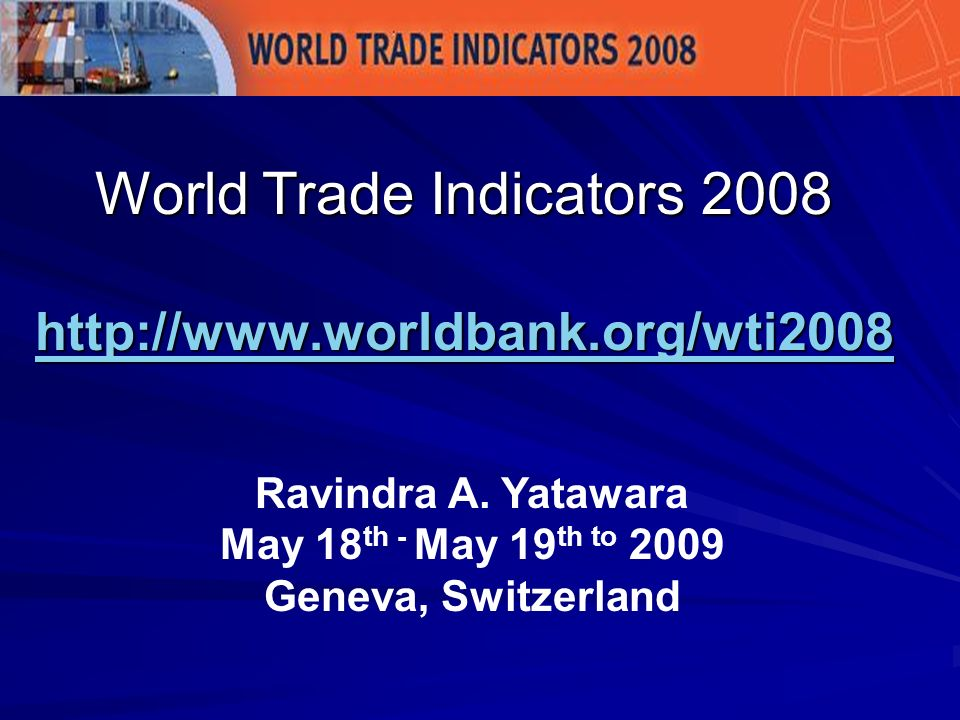Source: World Bank Doing Business Documents required to export and import Bank documents Customs clearance documents Port and terminal handling documents Transport documents Time required to export and import Obtaining all the documents Inland transport Customs clearance and inspections Port and terminal handling Does not include ocean transport time Cost required to export and import (US $ per container) Obtaining all the documents Inland transport Customs clearance and inspections Port and terminal handling Official costs only, no bribes or tariffs