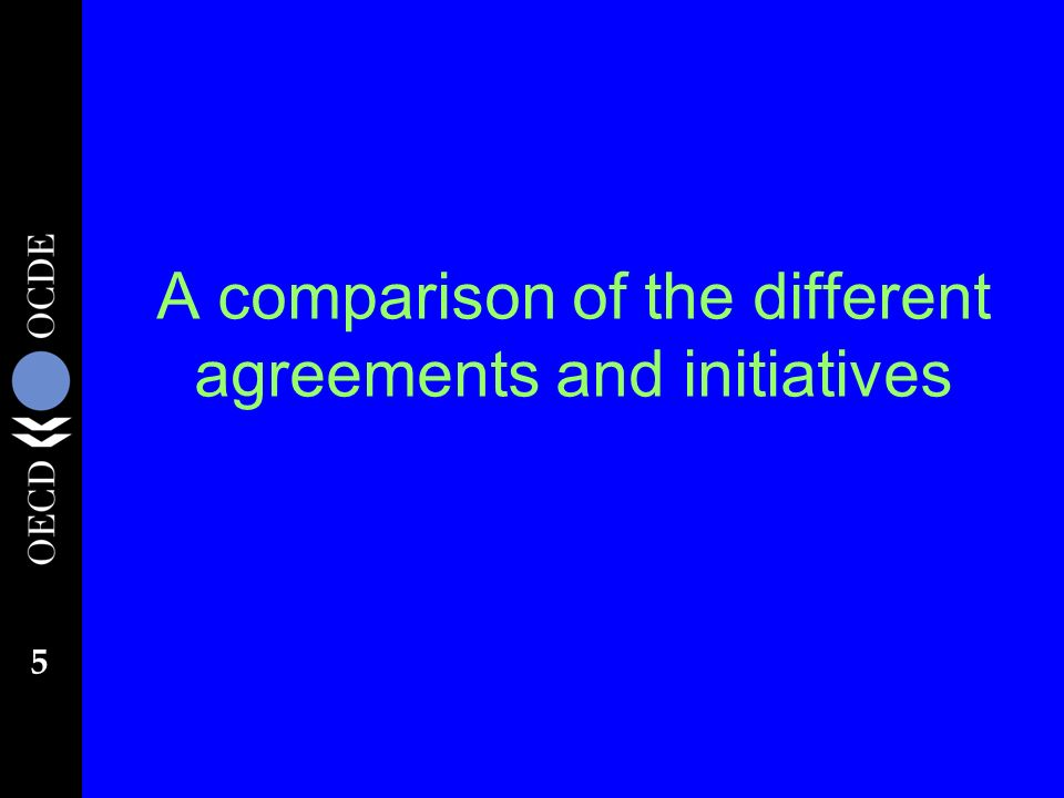 5 A comparison of the different agreements and initiatives