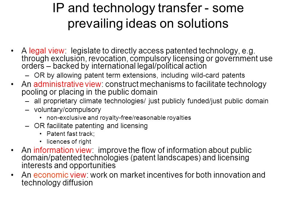 IP and technology transfer - some prevailing ideas on solutions A legal view: legislate to directly access patented technology, e.g.