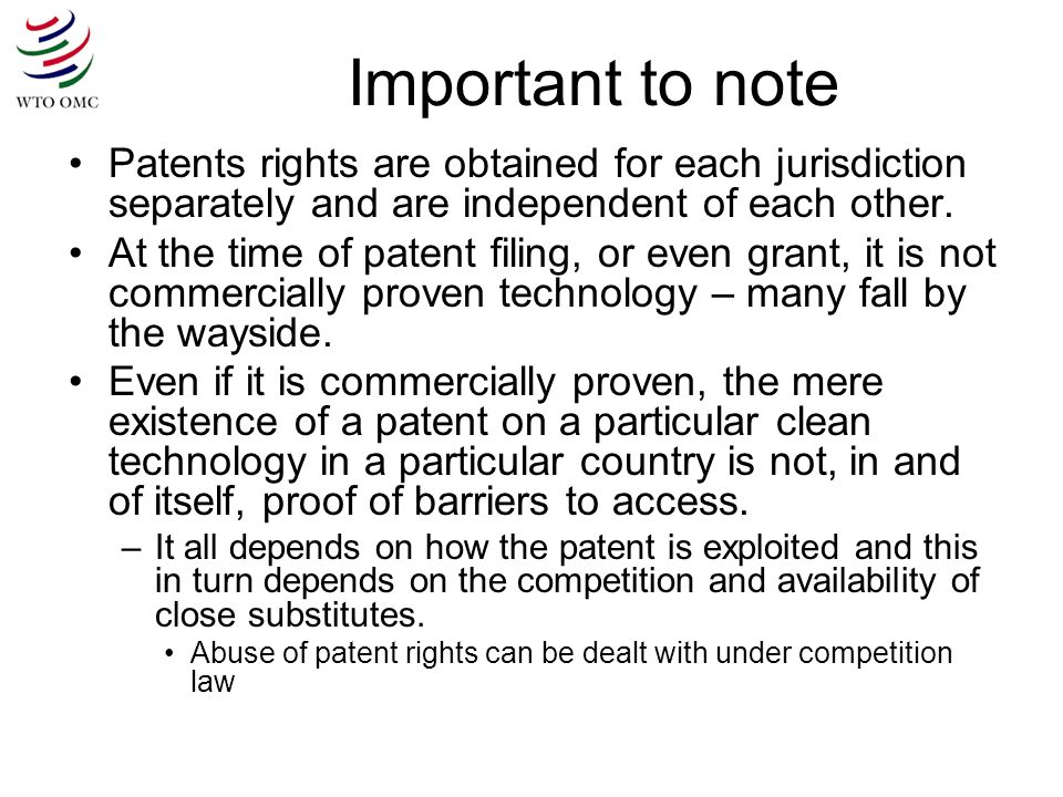 Important to note Patents rights are obtained for each jurisdiction separately and are independent of each other.