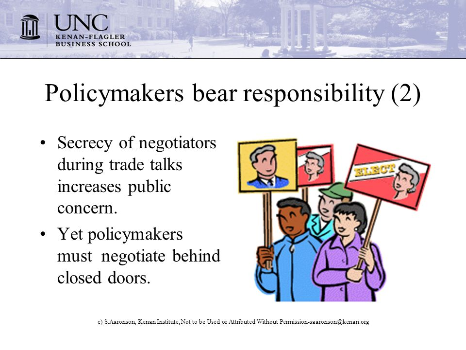 c) S.Aaronson, Kenan Institute, Not to be Used or Attributed Without Permission-saaronson@kenan.org Policymakers bear responsibility (2) Secrecy of negotiators during trade talks increases public concern.