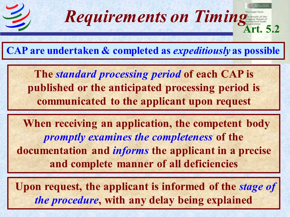 Art. 5.2 Requirements on Timing CAP are undertaken & completed as expeditiously as possible The standard processing period of each CAP is published or