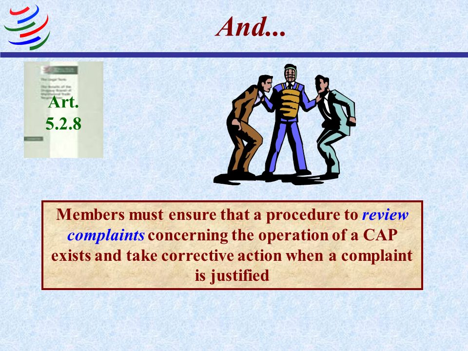 And... Members must ensure that a procedure to review complaints concerning the operation of a CAP exists and take corrective action when a complaint