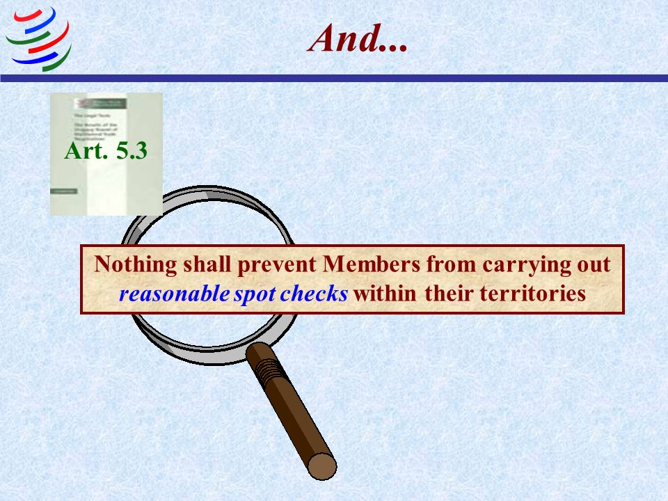 And... Nothing shall prevent Members from carrying out reasonable spot checks within their territories Art. 5.3