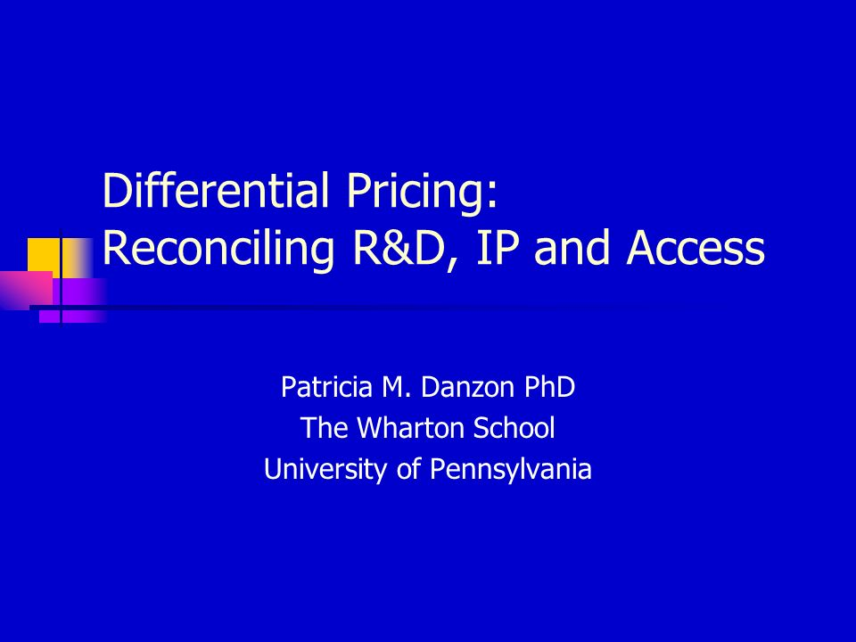 Differential Pricing: Reconciling R&D, IP and Access Patricia M.