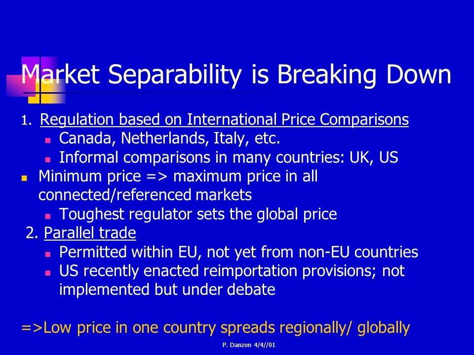 P. Danzon 4/4//01 Market Separability is Breaking Down 1.