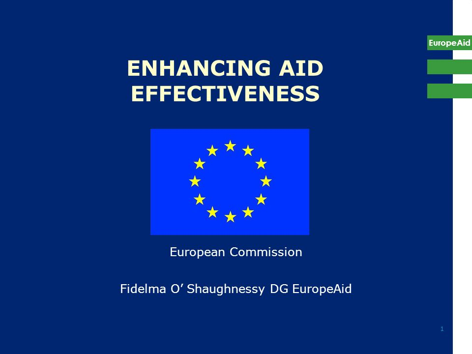 EuropeAid 1 ENHANCING AID EFFECTIVENESS European Commission Fidelma O Shaughnessy DG EuropeAid