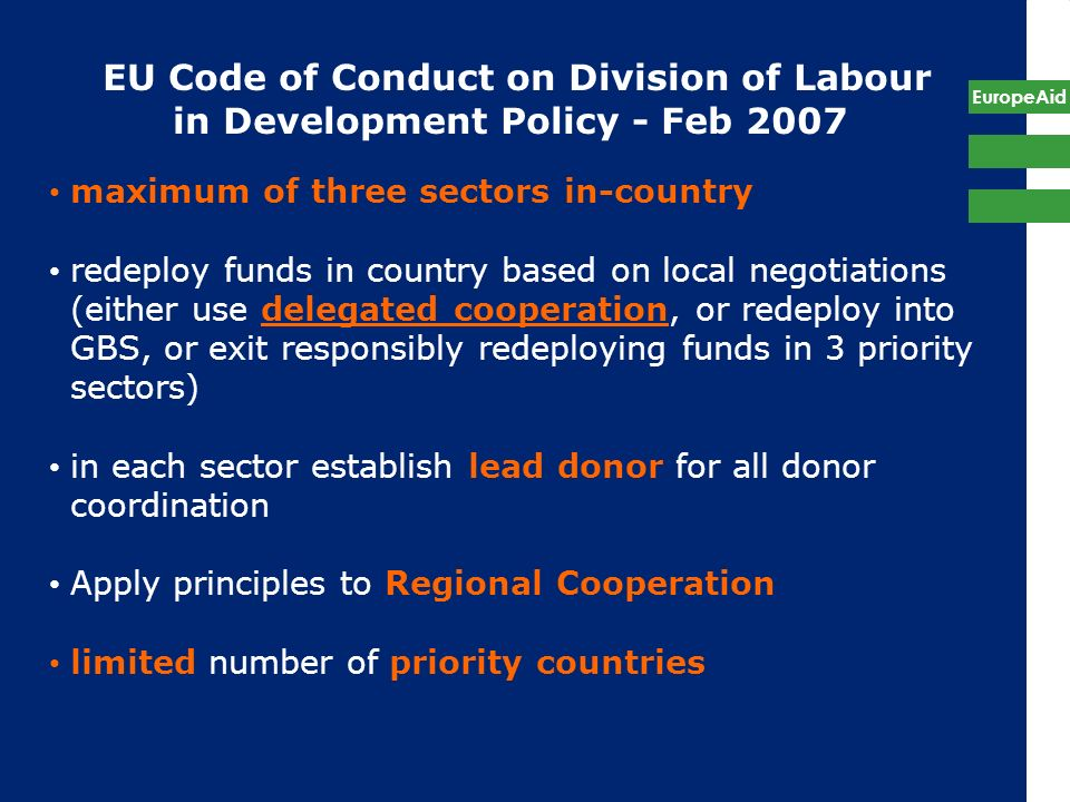 EuropeAid EU Code of Conduct on Division of Labour in Development Policy - Feb 2007 maximum of three sectors in-country redeploy funds in country base