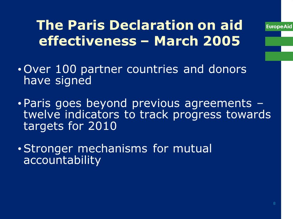 8 The Paris Declaration on aid effectiveness – March 2005 Over 100 partner countries and donors have signed Paris goes beyond previous agreements – tw