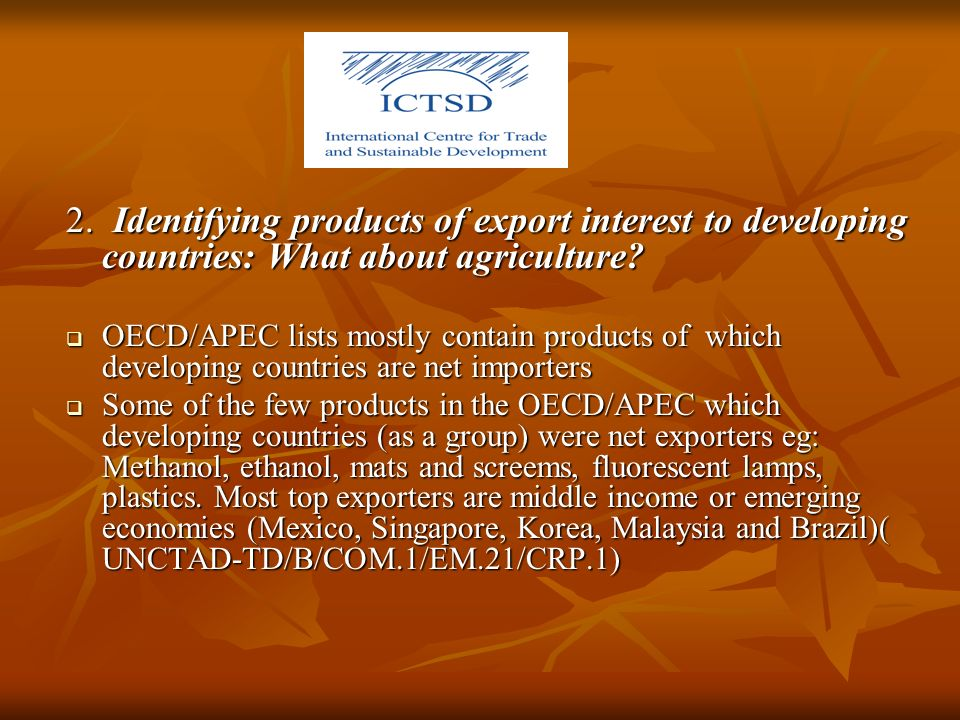 2. Identifying products of export interest to developing countries: What about agriculture? OECD/APEC lists mostly contain products of which developin